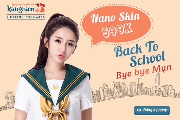 """""""BACK 2 SCHOOL"""": NANO SKIN - KHẮC TINH CỦA MỤN CHỈ 599K"""